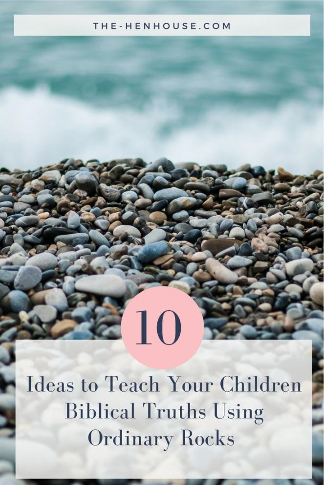 10 Ideas To Teach Your Children Biblical Truths Using Ordinary Rocks